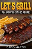 Let's Grill Alabama's Best BBQ Recipes: Grilling and smoking recipes for ribs, pulled pork, chicken, turkey, steaks, hamburger, shrimp, oysters, salmon and more! Paperback – March 10, 2017 by David Martin (Author)