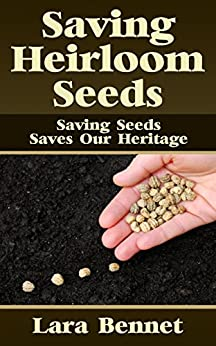 Saving Heirloom Seeds: Saving Seeds Saves Our Heritage by [Lara Bennet]