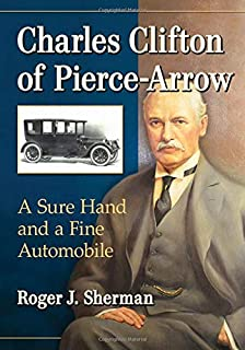 Charles Clifton of Pierce-Arrow: A Sure Hand and a Fine Automobile