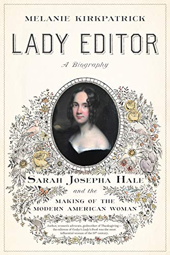 Compare Textbook Prices for Lady Editor: Sarah Josepha Hale and the Making of the Modern American Woman  ISBN 9781641771788 by Kirkpatrick, Melanie