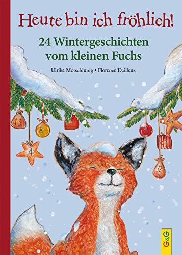 Heute bin ich fröhlich! 24 Wintergeschichten vom kleinen Fuchs (Der kleine Fuchs)