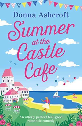 Summer at the Castle Cafe: An utterly perfect feel good romantic comedy (Castle Cove Series Book 1) (English Edition)