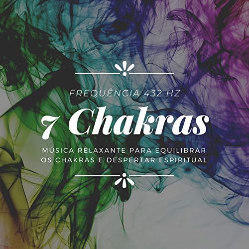 7 Chakras - Música Relaxante para Equilibrar os Chakras e Despertar Espiritual, Frequência 432 Hz