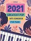 2021 GREATEST POP HITS SONGBOOK FOR PIANO: Piano Book - Piano Music - Piano Books - Piano Sheet Music - Keyboard Piano Book - Music Piano - Sheet Music Book - Adult Piano - The Piano Book