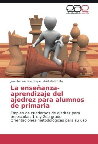 La enseñanza-aprendizaje del ajedrez para alumnos de primaria: Empleo de cuadernos de ajedrez para preescolar, 1ro y 2do grado. Orientaciones metodológicas para su uso - 9783841763655