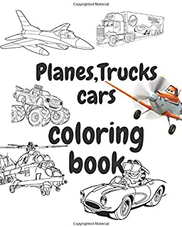 Planes,Trucks,and Cars Coloring Book: for kids,Cool Cars, Trucks, Planes,fun activity books, coloring book for Boys, Girls, Fun, ... book for kids ages (4-8 8-12)