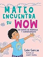 Mateo Encuentra Su Wow: Un Cuento De Maravilla y Agradecimiento