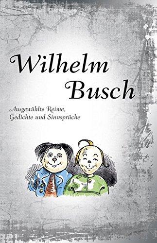 Wilhelm Busch: Ausgewählte Reime, Gedichte und Sinnsprüche