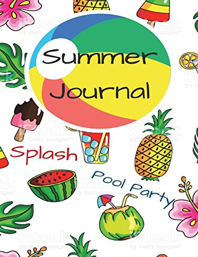 Summer Journal Splash Pool Party: Tropical Fruits And Ice Cream Summer Vacation Travel Journal with Lined Pages for Journaling and Blank Paper for ... Teens: Volume 10 (Kids Summer Camp Journals)