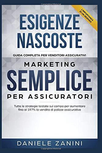 Vendere Assicurazioni : Vendere Polizze ; Marketing Assicurativo; Assicurazioni: Guida Completa Per Venditori Assicurativi Marketing Semplice Per Assicuratori ( 2 Libri in 1 )