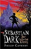Philip Caveney: Sebastian Dark - der falsche König