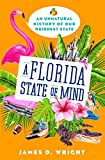 A Florida State of Mind: An Unnatural History of Our Weirdest State