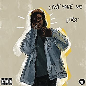 Can't Save Me / DTOT