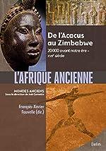 L'Afrique ancienne - De l'Acacus au Zimbabwe. 20 000 avant notre ère-XVIIe siècle de Joël Cornette