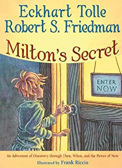 Milton's Secret: An Adventure of Discovery through Then, When, and the Power of Now by [Eckhart Tolle, Robert S. Friedman, Frank Riccio]