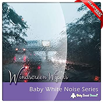 Baby White Noise Series: Windscreen Wipers (Heartbeat Version)