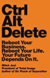 Image of Ctrl Alt Delete: Reboot Your Business. Reboot Your Life. Your Future Depends on It.