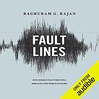 Fault Lines     How Hidden Fractures Still Threaten the World's Economy              By:                                                                                                                                 Raghuram Rajan                               Narrated by:                                                                                                                                 Richard Davidson                      Length: 12 hrs and 58 mins     125 ratings     Overall 4.0