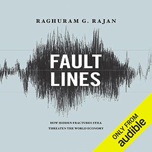 Fault Lines     How Hidden Fractures Still Threaten the World's Economy              By:                                                                                                                                 Raghuram Rajan                               Narrated by:                                                                                                                                 Richard Davidson                      Length: 12 hrs and 58 mins     24 ratings     Overall 4.5