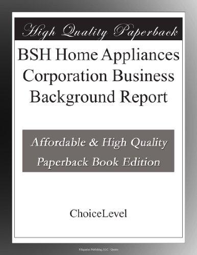 BSH Home Appliances Corporation Business Background Report