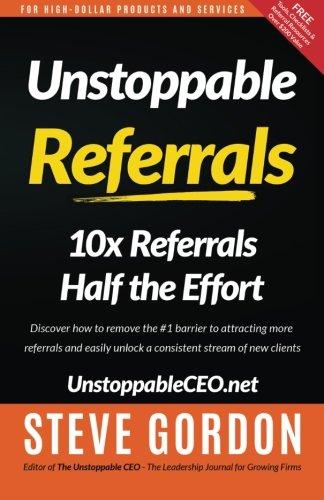 Unstoppable Referrals: 10x Referrals Half the Effort