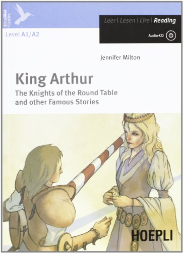 King Arthur. The knights of the round table and other famous stories. Con CD-Audio