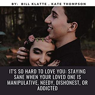 It's so Hard to Love You: Staying Sane When Your Loved One Is Manipulative, Needy, Dishonest, or Addicted                   By:                                                                                                                                 Bill Klatte,                                                                                        Kate Thompson                               Narrated by:                                                                                                                                 Megan Mitchell                      Length: 5 hrs and 44 mins     Not rated yet     Overall 0.0
