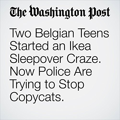 Two Belgian Teens Started an Ikea Sleepover Craze. Now Police Are Trying to Stop Copycats. cover art