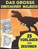 Das Grosse Dinosaurier Malbuch: Dinosaurier Malbuch mit 35 lehren Vorlagen zum zeichnen | Für Kinder ab 4 Jahre | Größe ca. A4 | Geschenkidee für Kinder | Dinosaurier Zeichnungsbuch (German Edition)