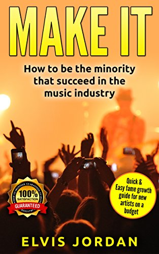 music: Guitar | Make it : How to be the minority that Succeed At The Music Industry (Quick & Easy Fame Growth Guide For New Artists On a Budget)