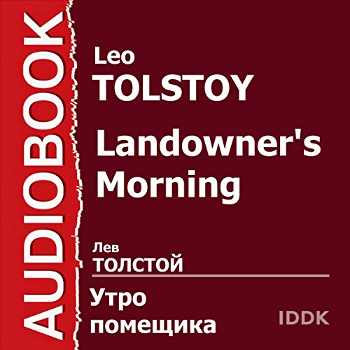 Landowner's Morning [Russian Edition]                   By:                                                                                                                                 Leo Tolstoy                               Narrated by:                                                                                                                                 Elena Granovskaya,                                                                                        Georgy Samojlov,                                                                                        Vsevolod Kuznetsov,                   and others                 Length: 48 mins     Not rated yet     Overall 0.0