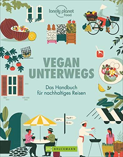 Vegan unterwegs. Das Handbuch für nachhaltiges Reisen. Reisen für Veganer. Vegane Restaurants, Unterkünfte, Kochkurse, Veranstaltungen auf der ganzen Welt. Mit hilfreichen Expertentipps.