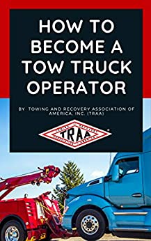 How to Become a Tow Truck Operator by [Towing and Recovery Association of America Inc]