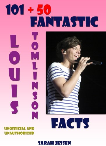 101 + 50 Fantastic Louis Tomlinson Facts (101 Fantastic One Direction Facts Book 5) (English Edition)