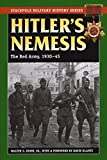 Hitler's Nemesis: The Red Army, 1930-45 (Stackpole Military History Series)
