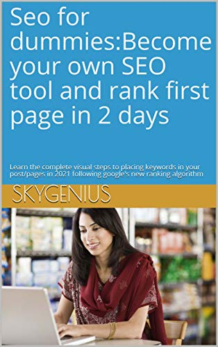 Seo for dummies:Become your own SEO tool and rank first page in 2 days: Learn the complete visual steps to placing keywords in your post/pages in 2021 ... designing and SEO Book 1) (English Edition)