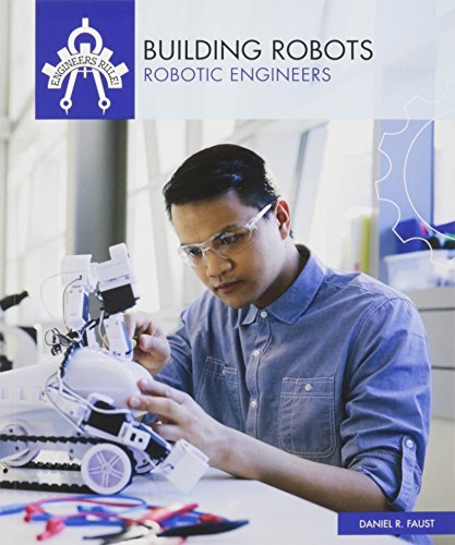 Building Robots: Robotic Engineers (Engineers Rule!) by Daniel R Faust (2016-01-15)