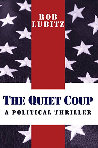 THE QUIET COUP: A POLITICAL THRILLER by [Rob Lubitz]