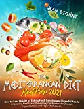 THE MEDITERRANEAN DIET MEAL PREP 2021: How to Lose Weight by Eating Fresh Genuine and Flavorful Foods. Improve Your Health and Prevent Cardiovascular Disease, Hypertension and High Cholesterol