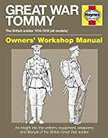 Great War Tommy: The British soldier 1914-1918 (all models) (Owners' Workshop Manual)