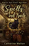 Spells and Trails: Bailey Bay Cozy Mystery (Bailey Bay Cozy Mysteries Book 1) (Kindle Edition)