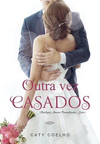 Outra vez casados | Duologia Amores Premeditados - Livro 1