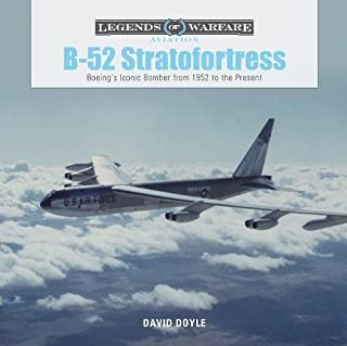 B-52 Stratofortress: Boeing's Iconic Bomber from 1952 to the Present (Legends of Warfare: Aviation)