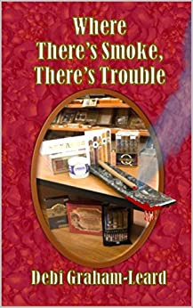 Where There's Smoke, There's Trouble by [Debi Graham-Leard]