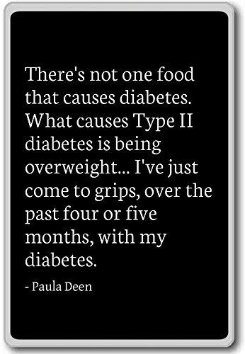 Er is niet één voedsel dat diabetes veroorzaakt.Wat c. - Paula Deen - citaten koelkast magneet