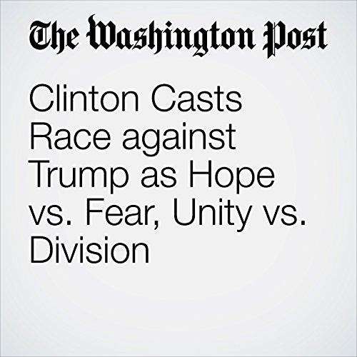 Clinton Casts Race Against Trump as Hope vs. Fear, Unity vs. Division cover art