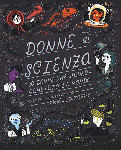 Donne di scienza. 50 donne che hanno cambiato il mondo. Ediz. a colori
