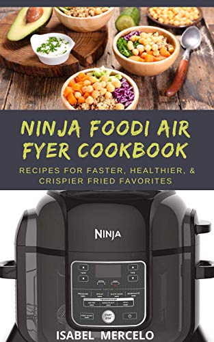 NINJA FOODIE AIR FRYER COOBOOK: Recipes For Faster, Healthier & Crispier Fried Favorites (English Edition)