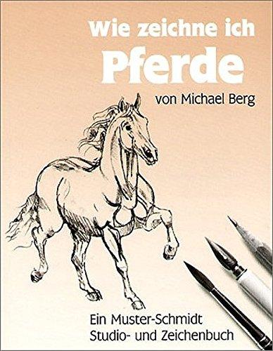 Wie zeichne ich Pferde (Musterschmidt-Studio- und Zeichenbücher)