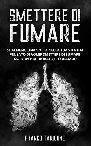 Smettere Di Fumare: Se almeno una volta nella tua vita hai pensato di voler smettere di fumare ma non hai trovato il coraggio